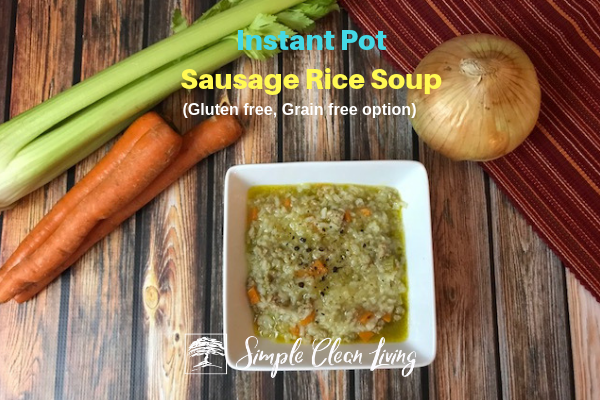 "A picture of a bowl of soup with the blog post title ""Instant Pot Sausage Rice Soup, gluten free, grain free option"""